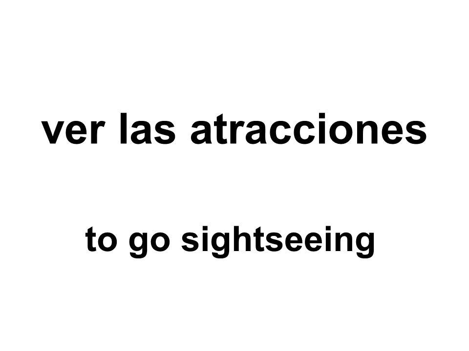 ver las atracciones to go sightseeing