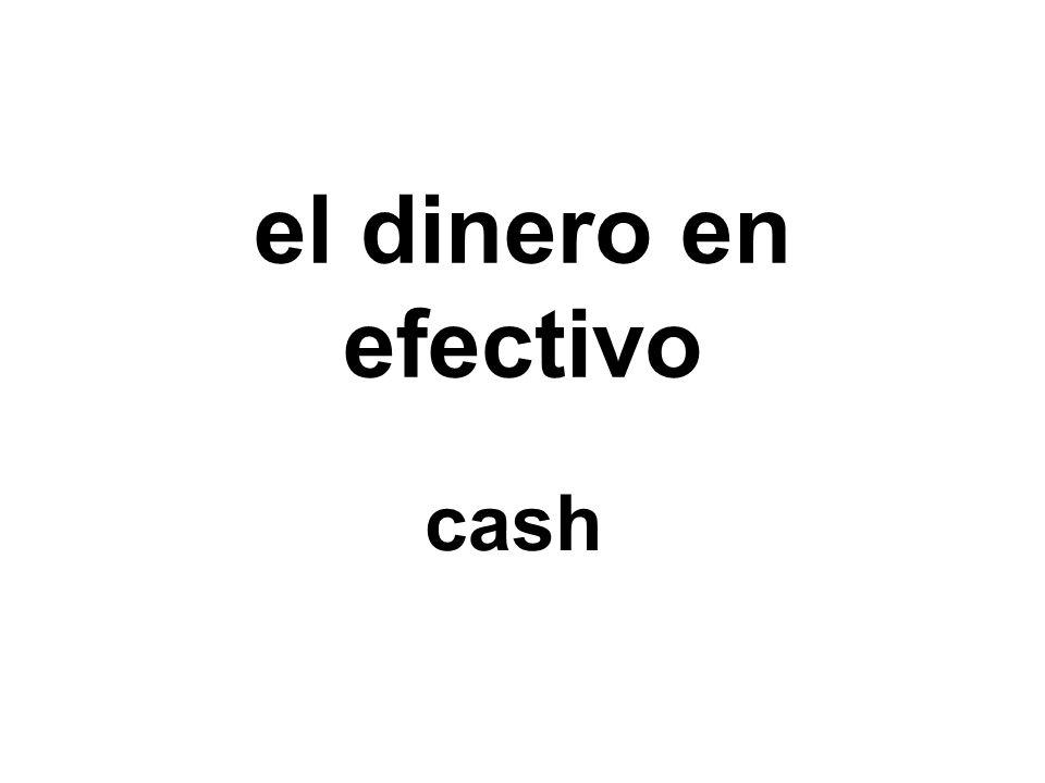 el dinero en efectivo cash