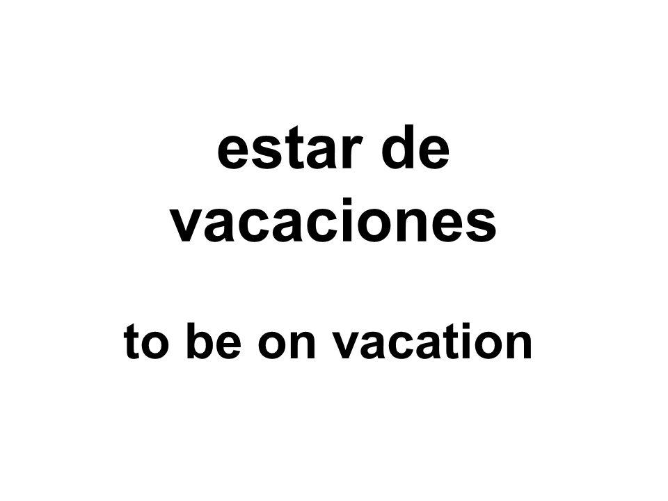 estar de vacaciones to be on vacation