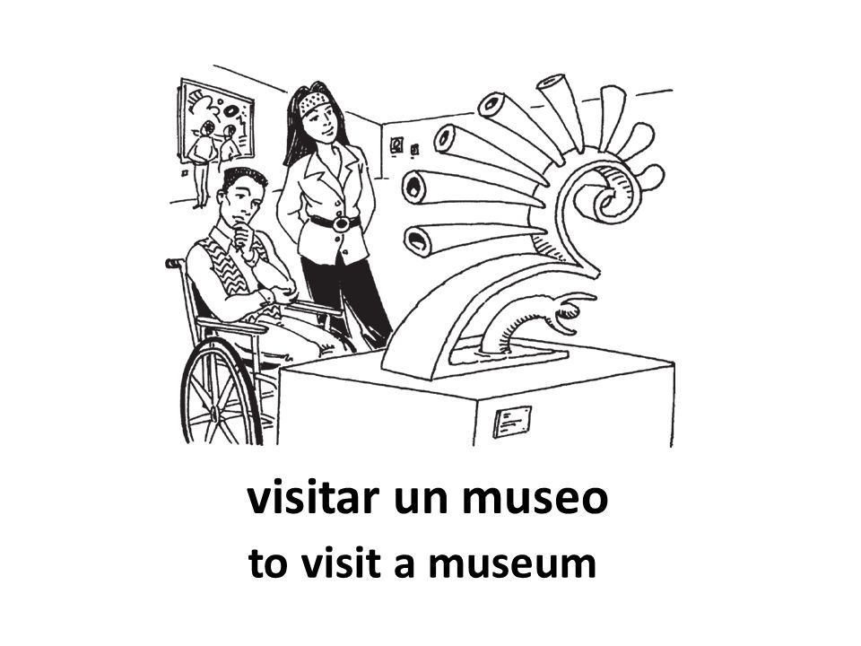 visitar un museo to visit a museum