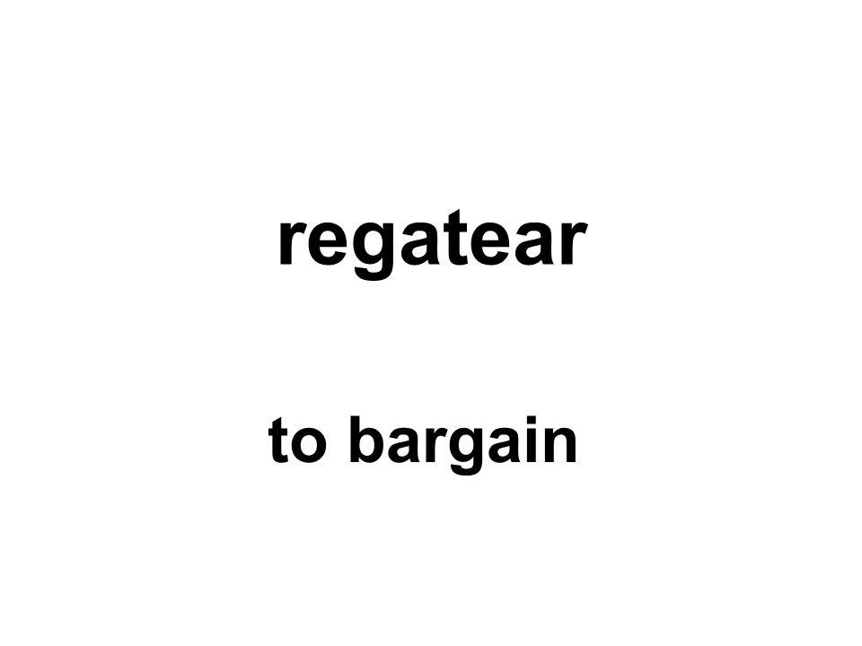 regatear to bargain