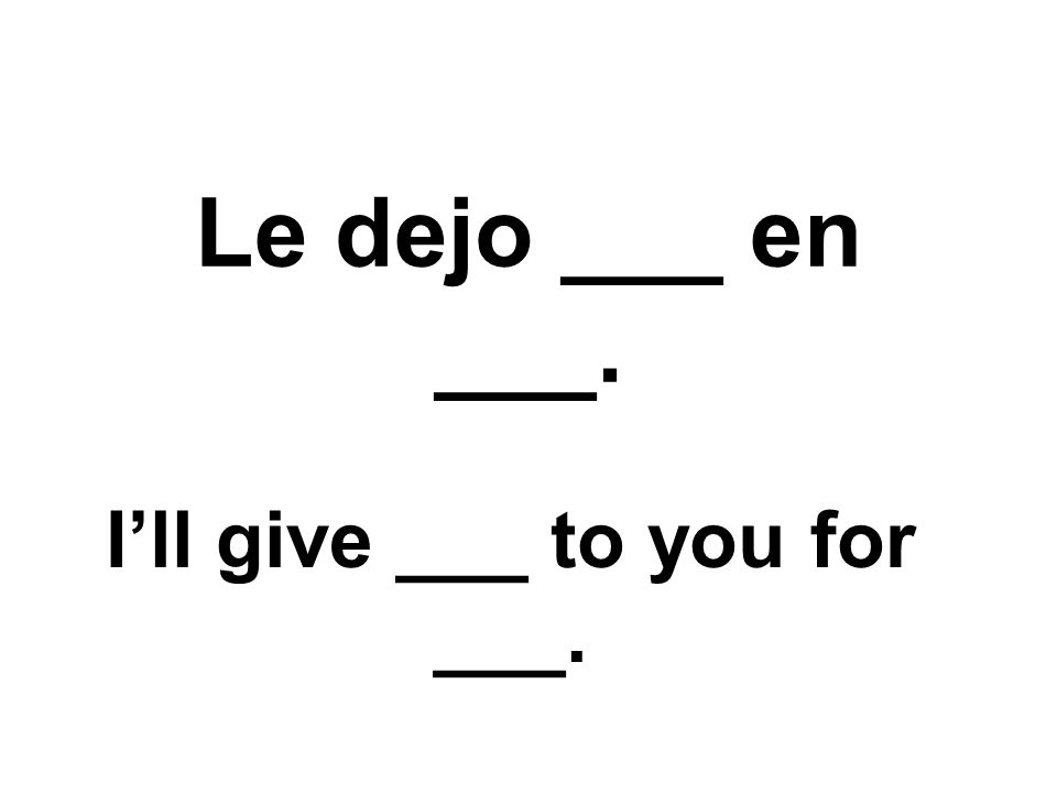 Le dejo ___ en ___. Ill give ___ to you for ___.