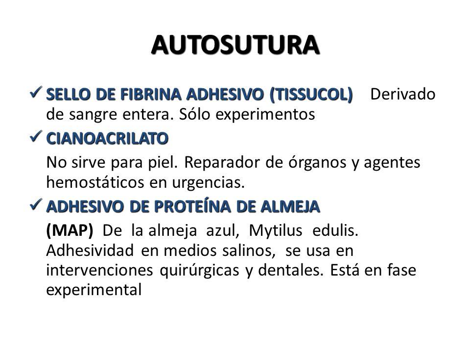 AUTOSUTURA SELLO DE FIBRINA ADHESIVO (TISSUCOL) SELLO DE FIBRINA ADHESIVO (TISSUCOL) Derivado de sangre entera. Sólo experimentos CIANOACRILATO CIANOA