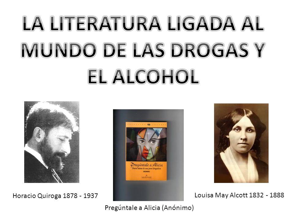 Horacio Quiroga 1878 - 1937 Louisa May Alcott 1832 - 1888 Pregúntale a Alicia (Anónimo)