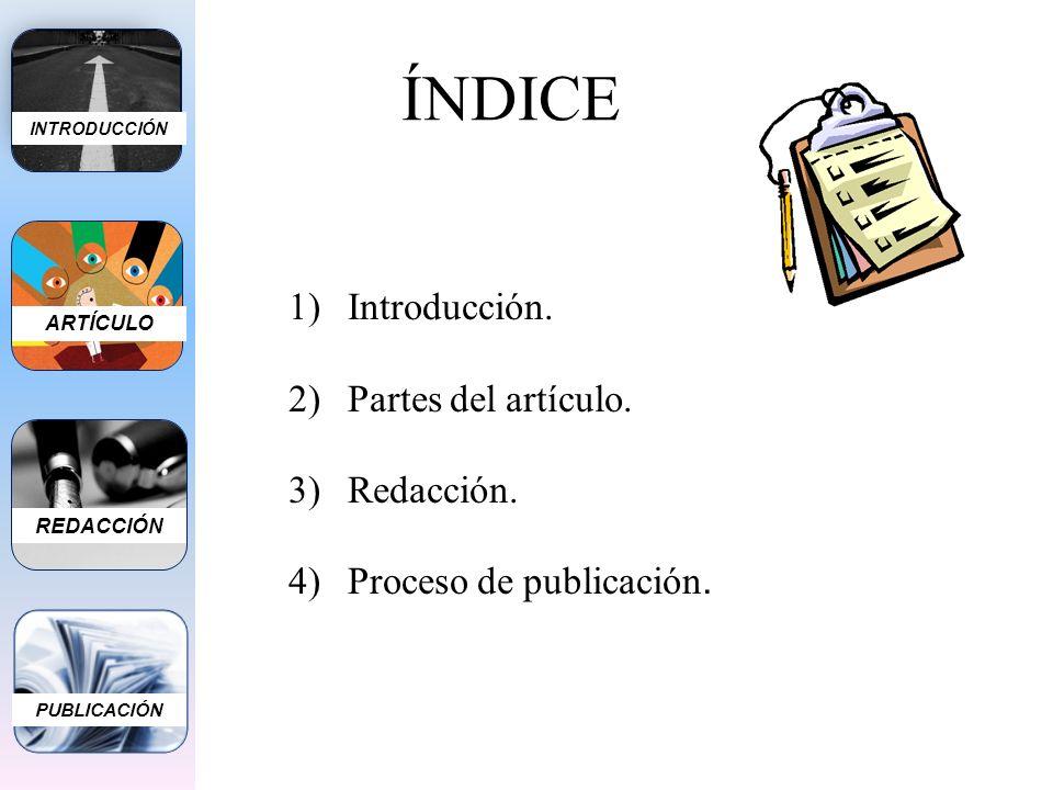 ÍNDICE 1)Introducción. 2)Partes del artículo. 3)Redacción. 4)Proceso de publicación. PUBLICACIÓN ARTÍCULO INTRODUCCIÓN REDACCIÓN