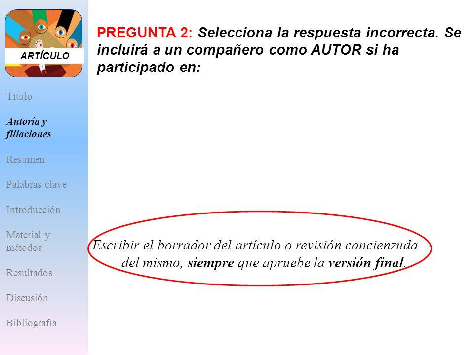 ARTÍCULO Título Autoría y filiaciones Resumen Palabras clave Introducción Material y métodos Resultados Discusión Bibliografía Escribir el borrador de