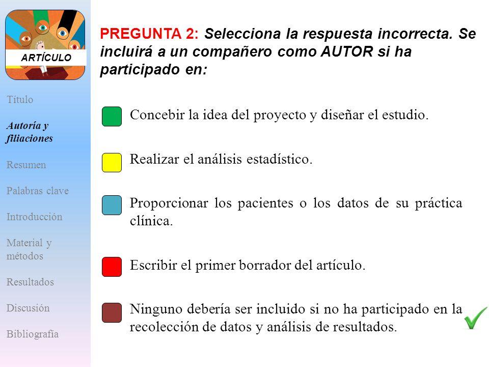 A.Concebir la idea del proyecto y diseñar el estudio. B.Realizar el análisis estadístico. C.Proporcionar los pacientes o los datos de su práctica clín