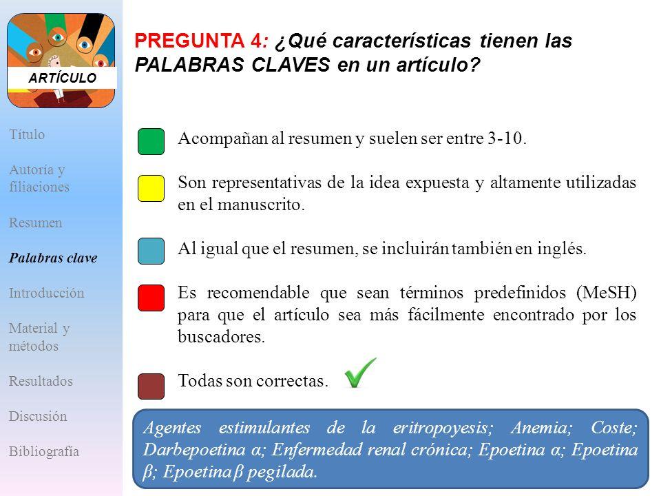 PREGUNTA 4: ¿Qué características tienen las PALABRAS CLAVES en un artículo? A.Acompañan al resumen y suelen ser entre 3-10. B.Son representativas de l