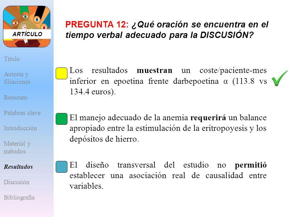 PREGUNTA 12: ¿Qué oración se encuentra en el tiempo verbal adecuado para la DISCUSIÓN? A.Los resultados muestran un coste/paciente-mes inferior en epo