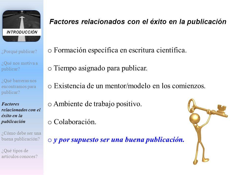 Factores relacionados con el éxito en la publicación o Formación específica en escritura científica. o Tiempo asignado para publicar. o Existencia de
