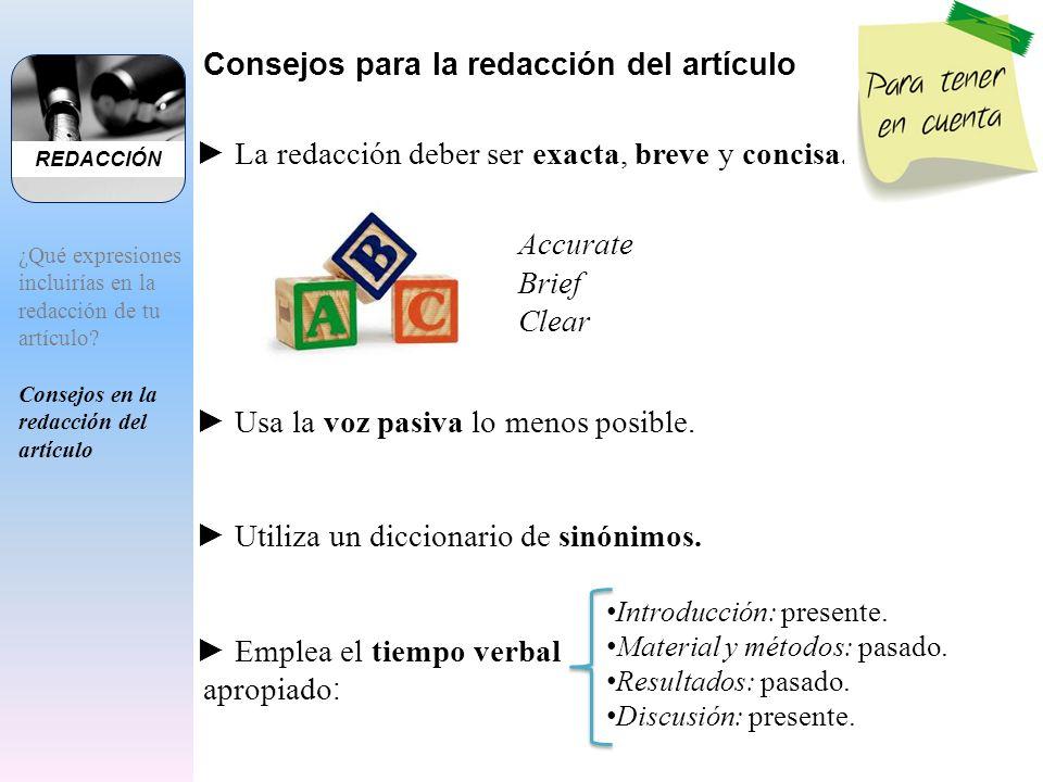 La redacción deber ser exacta, breve y concisa. Usa la voz pasiva lo menos posible. Utiliza un diccionario de sinónimos. Emplea el tiempo verbal aprop
