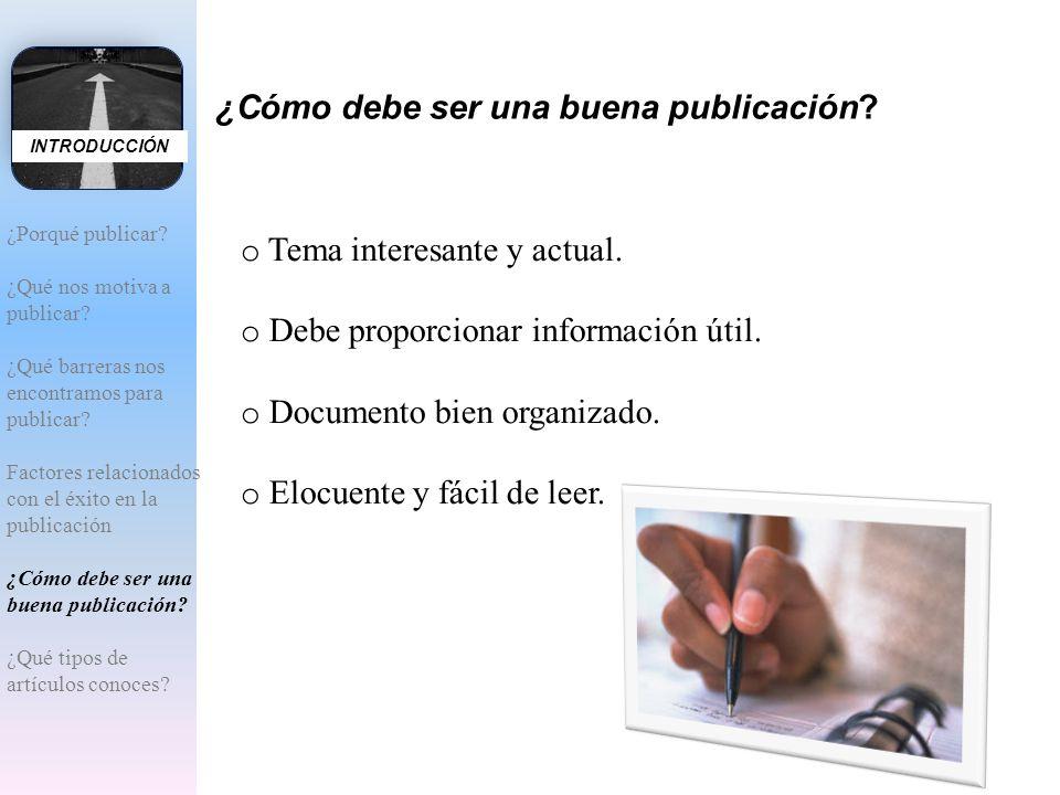 ¿Cómo debe ser una buena publicación? o Tema interesante y actual. o Debe proporcionar información útil. o Documento bien organizado. o Elocuente y fá