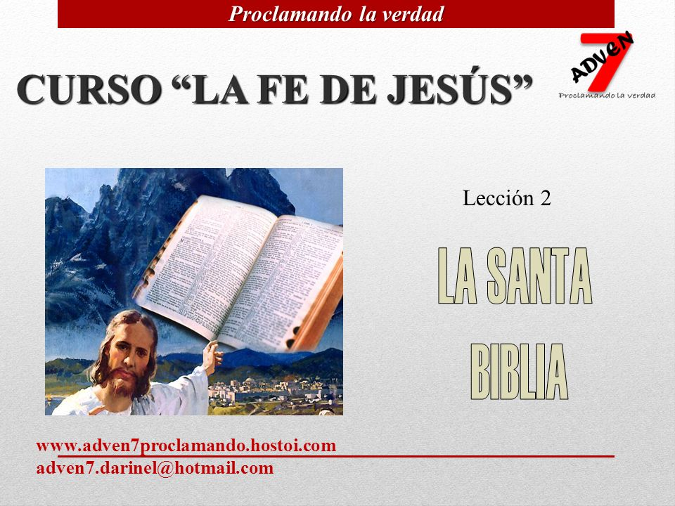 CURSO LA FE DE JESÚS Lección 2 Proclamando la verdad www.adven7proclamando.hostoi.com adven7.darinel@hotmail.com