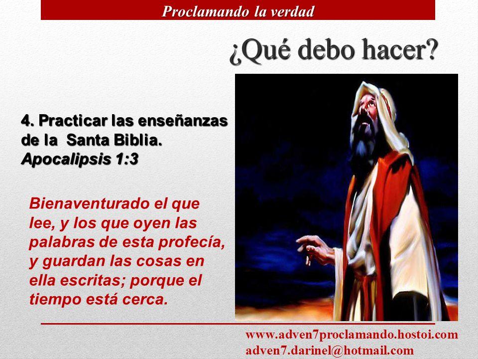 11 4. Practicar las enseñanzas de la Santa Biblia. Apocalipsis 1:3 Bienaventurado el que lee, y los que oyen las palabras de esta profecía, y guardan