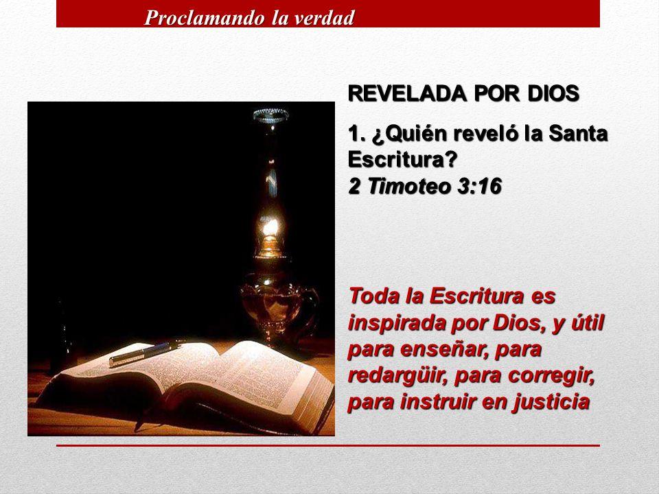 REVELADA POR DIOS 1. ¿Quién reveló la Santa Escritura? 2 Timoteo 3:16 Toda la Escritura es inspirada por Dios, y útil para enseñar, para redargüir, pa