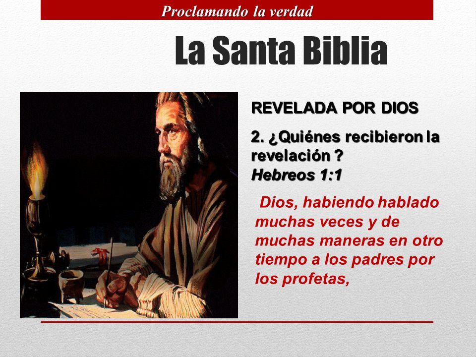 La Santa Biblia REVELADA POR DIOS 2. ¿Quiénes recibieron la revelación ? Hebreos 1:1 Dios, habiendo hablado muchas veces y de muchas maneras en otro t