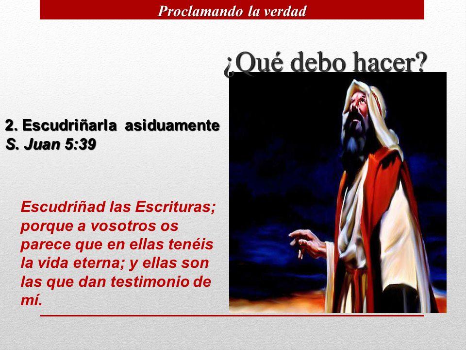 9 2. Escudriñarla asiduamente S. Juan 5:39 Escudriñad las Escrituras; porque a vosotros os parece que en ellas tenéis la vida eterna; y ellas son las
