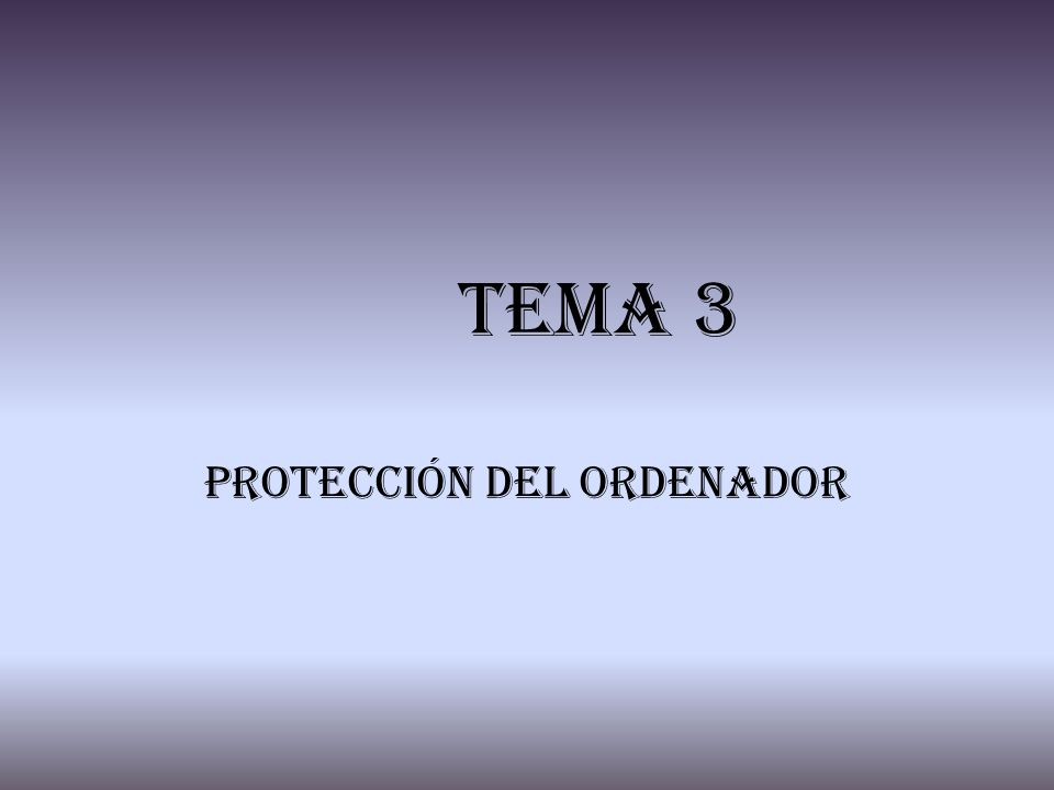 Tema 3 Protección del ordenador