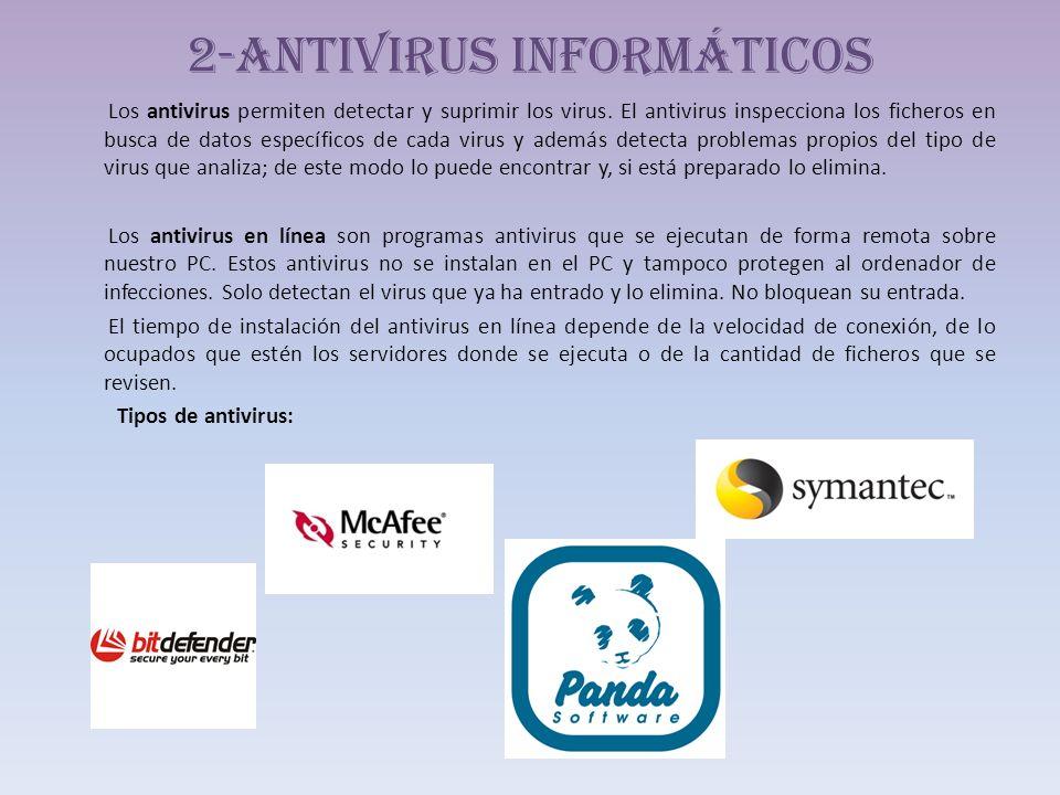 2-Antivirus informáticos Los antivirus permiten detectar y suprimir los virus. El antivirus inspecciona los ficheros en busca de datos específicos de