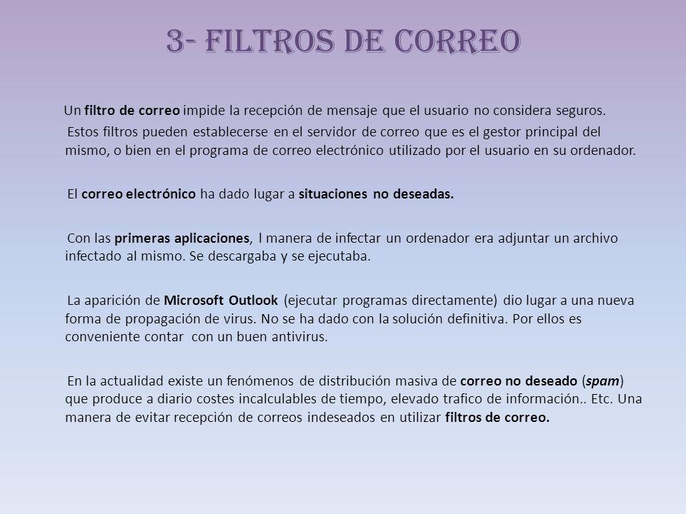 3- Filtros de correo Un filtro de correo impide la recepción de mensaje que el usuario no considera seguros. Estos filtros pueden establecerse en el s