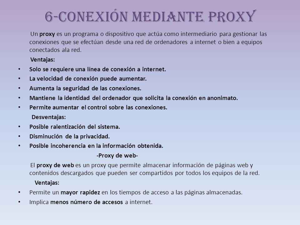 6-Conexión mediante proxy Un proxy es un programa o dispositivo que actúa como intermediario para gestionar las conexiones que se efectúan desde una r
