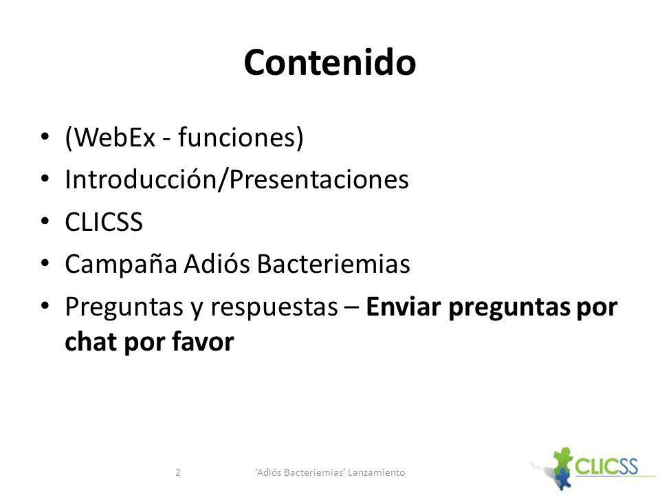 Contenido (WebEx - funciones) Introducción/Presentaciones CLICSS Campaña Adiós Bacteriemias Preguntas y respuestas – Enviar preguntas por chat por favor Adiós Bacteriemias Lanzamiento2