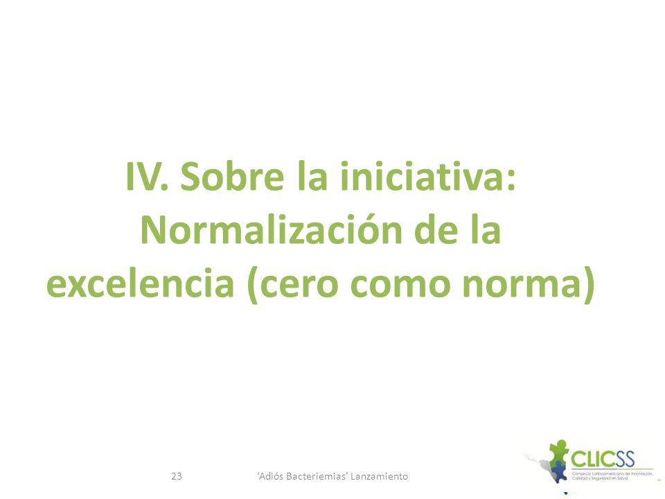 IV. Sobre la iniciativa: Normalización de la excelencia (cero como norma) Adiós Bacteriemias Lanzamiento23