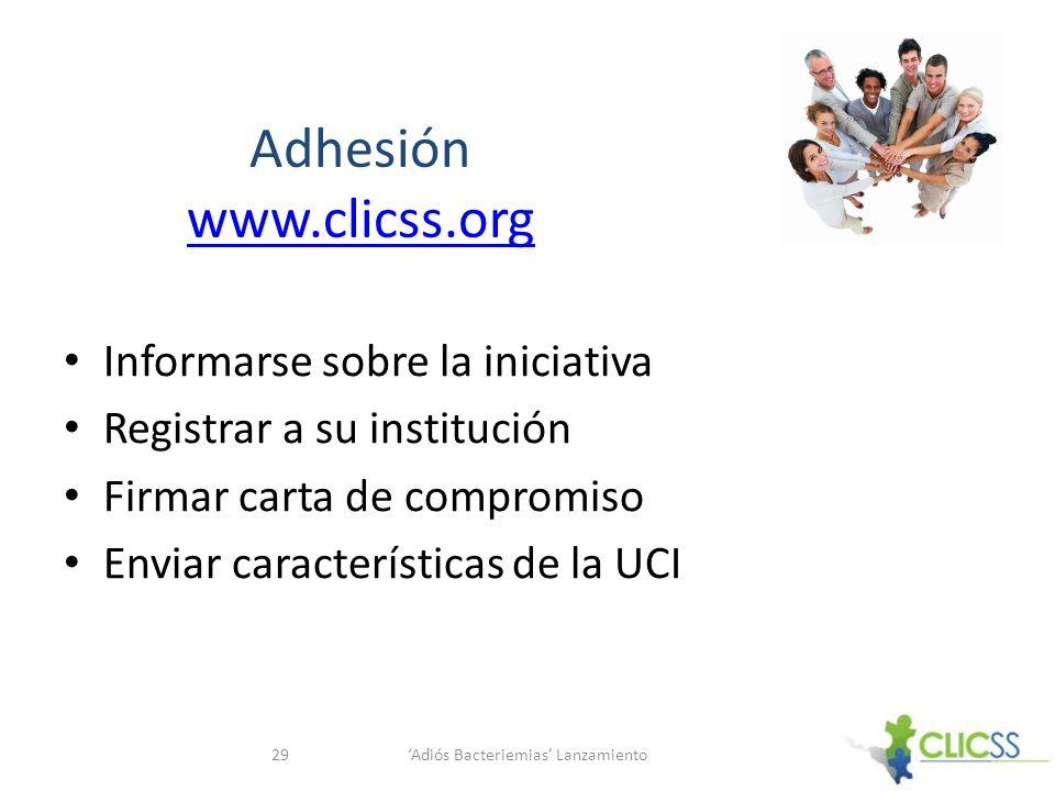 Adhesión www.clicss.org www.clicss.org Informarse sobre la iniciativa Registrar a su institución Firmar carta de compromiso Enviar características de la UCI Adiós Bacteriemias Lanzamiento29