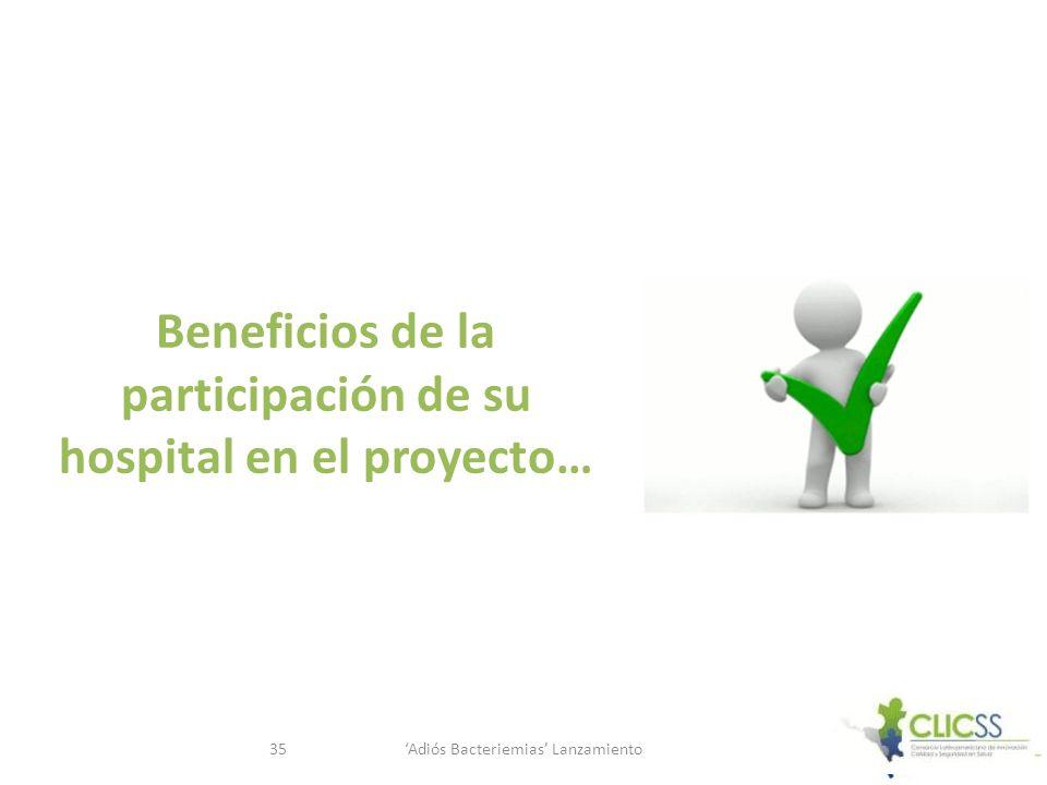 Adiós Bacteriemias Lanzamiento35 Beneficios de la participación de su hospital en el proyecto…