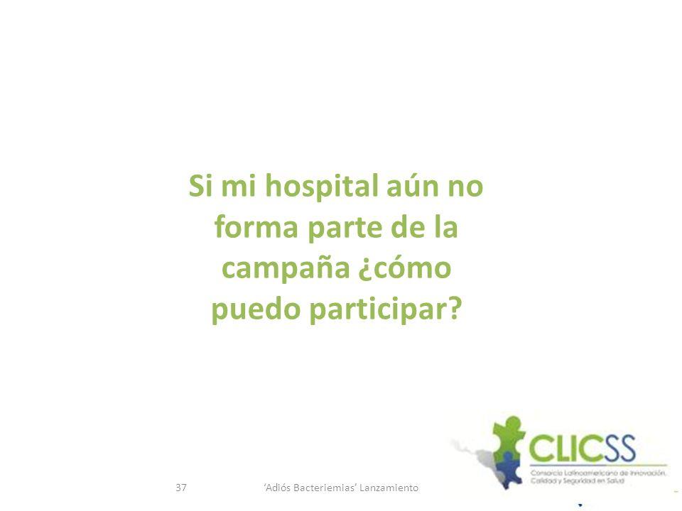 Adiós Bacteriemias Lanzamiento37 Si mi hospital aún no forma parte de la campaña ¿cómo puedo participar?