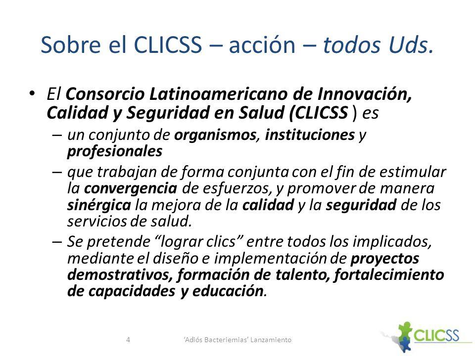 Sobre el CLICSS – acción – todos Uds. El Consorcio Latinoamericano de Innovación, Calidad y Seguridad en Salud (CLICSS ) es – un conjunto de organism