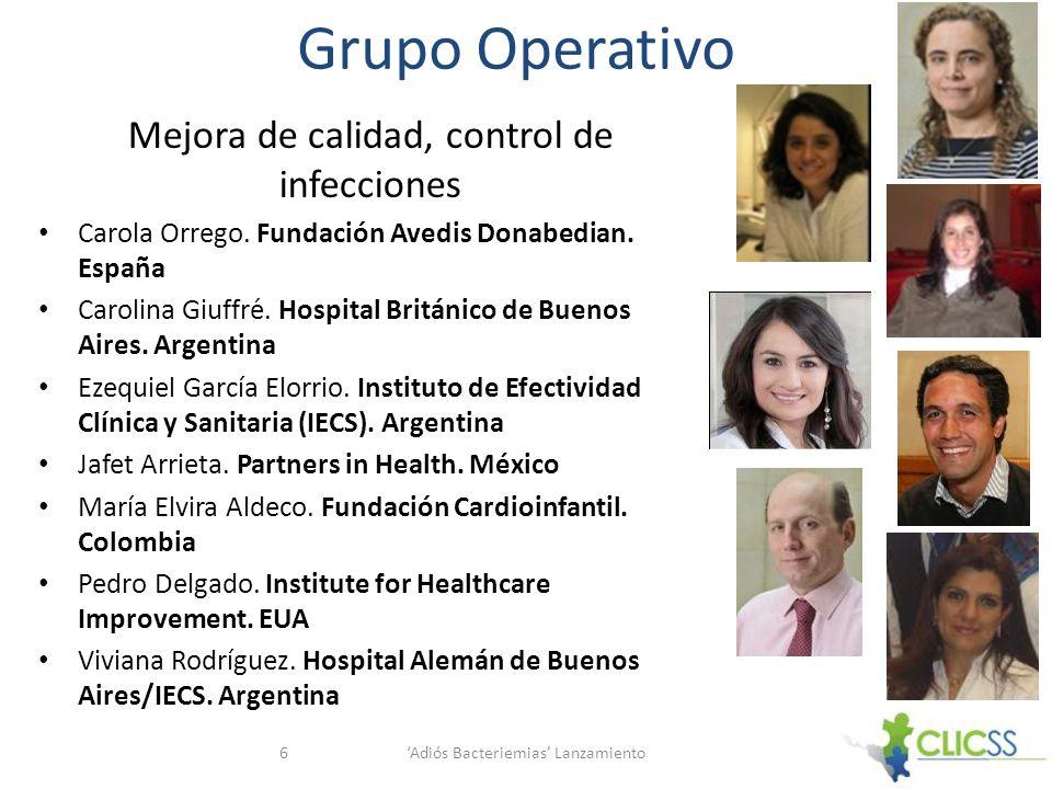 Grupo Operativo Mejora de calidad, control de infecciones Carola Orrego. Fundación Avedis Donabedian. España Carolina Giuffré. Hospital Británico