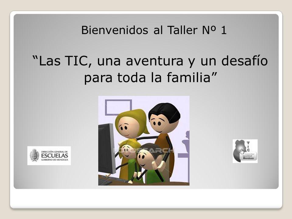 Bienvenidos al Taller Nº 1 Las TIC, una aventura y un desafío para toda la familia