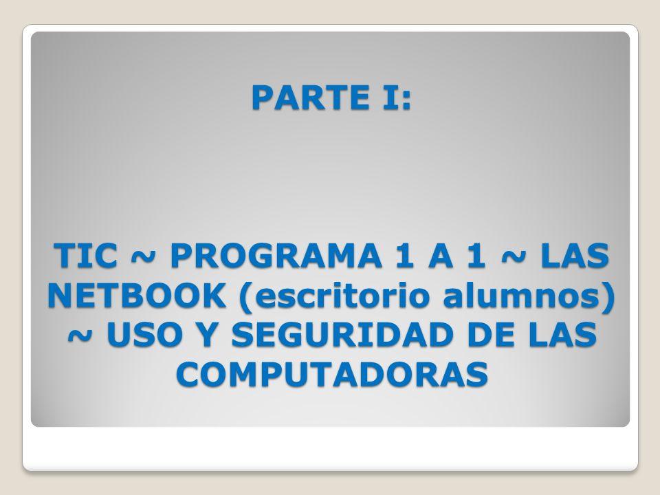 PARTE I: TIC ~ PROGRAMA 1 A 1 ~ LAS NETBOOK (escritorio alumnos) ~ USO Y SEGURIDAD DE LAS COMPUTADORAS