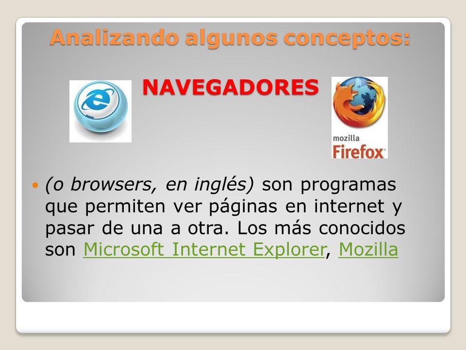 Analizando algunos conceptos: NAVEGADORES (o browsers, en inglés) son programas que permiten ver páginas en internet y pasar de una a otra. Los más co