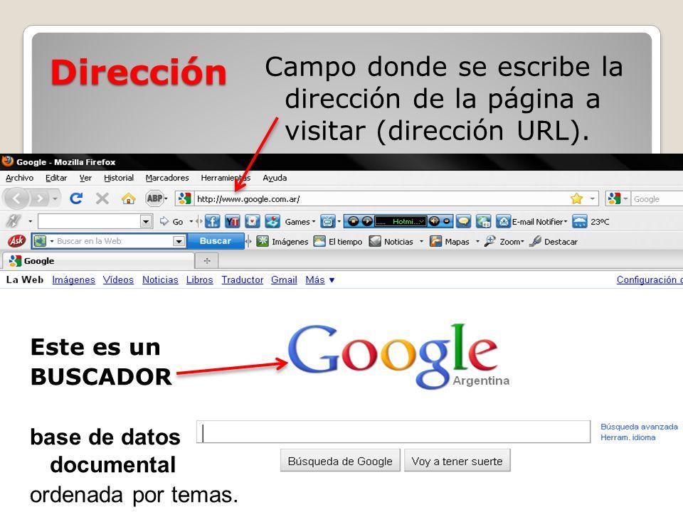Dirección Campo donde se escribe la dirección de la página a visitar (dirección URL). Este es un BUSCADOR base de datos documental ordenada por temas.