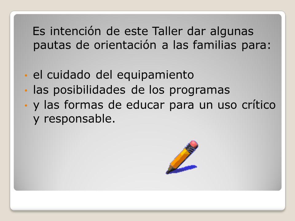 Es intención de este Taller dar algunas pautas de orientación a las familias para: el cuidado del equipamiento las posibilidades de los programas y la