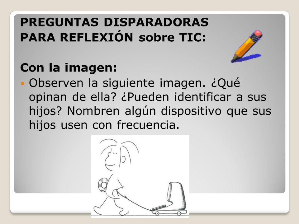 PREGUNTAS DISPARADORAS PARA REFLEXIÓN sobre TIC: Con la imagen: Observen la siguiente imagen. ¿Qué opinan de ella? ¿Pueden identificar a sus hijos? No