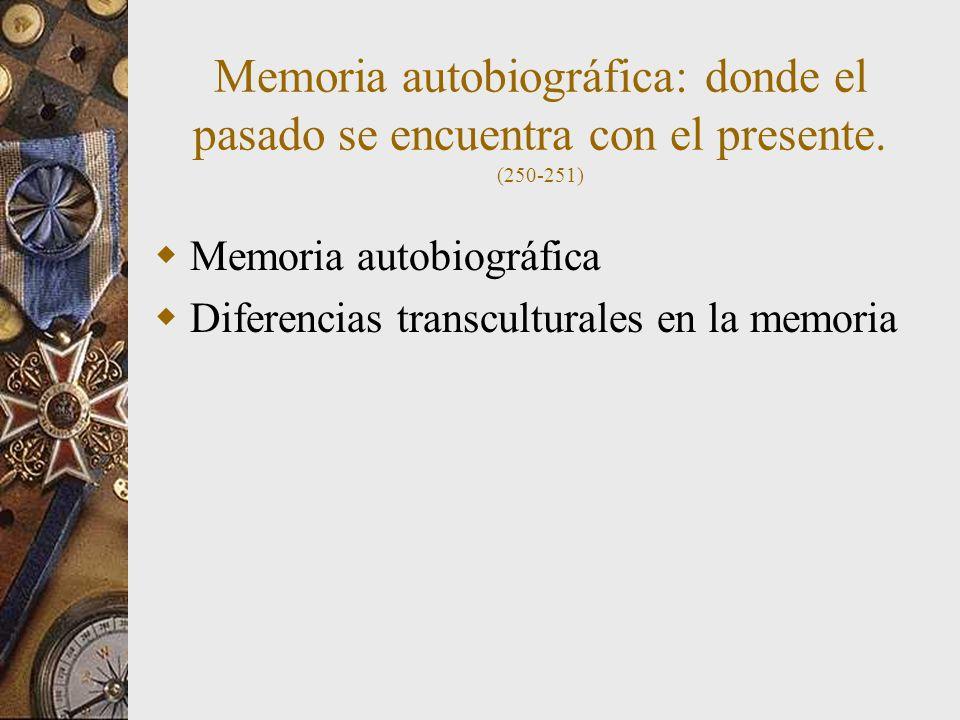 Memoria autobiográfica: donde el pasado se encuentra con el presente. (250-251) Memoria autobiográfica Diferencias transculturales en la memoria