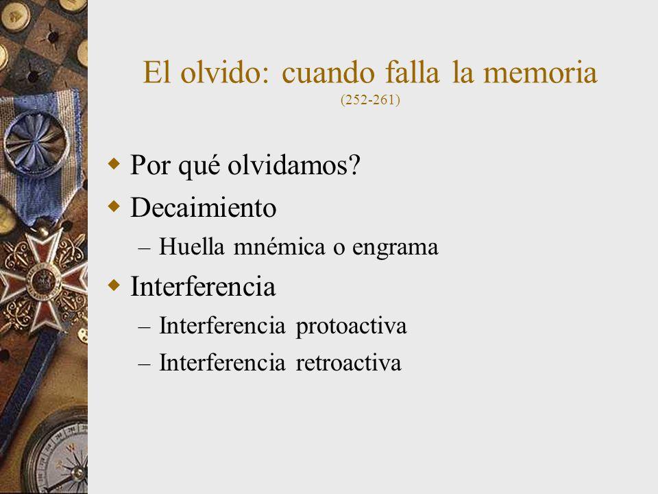 El olvido: cuando falla la memoria (252-261) Por qué olvidamos? Decaimiento – Huella mnémica o engrama Interferencia – Interferencia protoactiva – Int