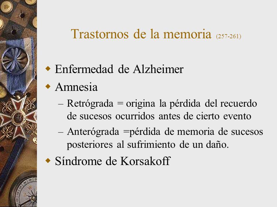 Trastornos de la memoria (257-261) Enfermedad de Alzheimer Amnesia – Retrógrada = origina la pérdida del recuerdo de sucesos ocurridos antes de cierto evento – Anterógrada =pérdida de memoria de sucesos posteriores al sufrimiento de un daño.