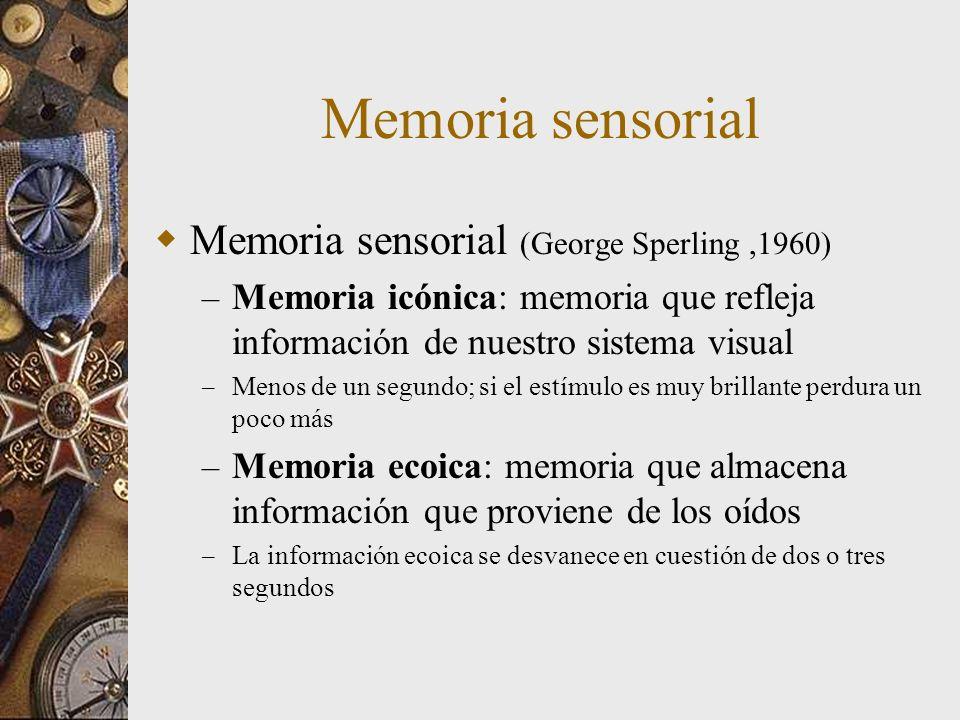 Memoria sensorial Memoria sensorial (George Sperling,1960) – Memoria icónica: memoria que refleja información de nuestro sistema visual – Menos de un