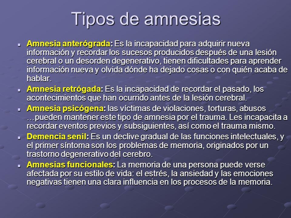 Tipos de amnesias Amnesia anterógrada: Es la incapacidad para adquirir nueva información y recordar los sucesos producidos después de una lesión cereb