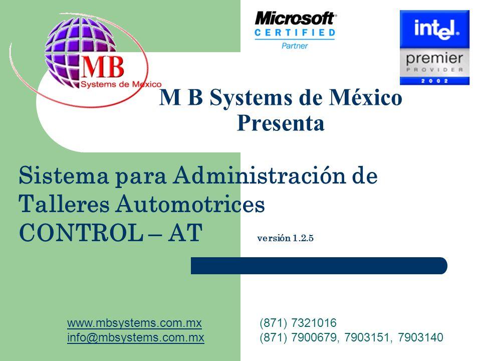 M B Systems de México Presenta Sistema para Administración de Talleres Automotrices CONTROL – AT versión 1.2.5 www.mbsystems.com.mxwww.mbsystems.com.m