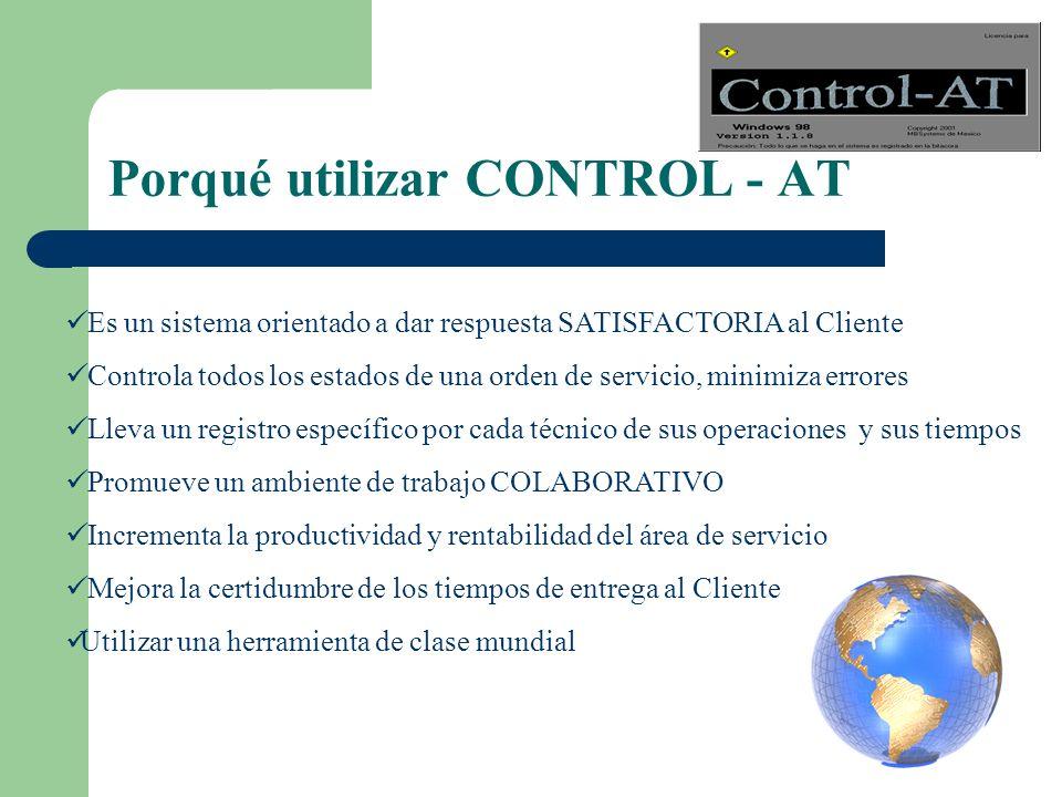 Porqué utilizar CONTROL - AT Es un sistema orientado a dar respuesta SATISFACTORIA al Cliente Controla todos los estados de una orden de servicio, min
