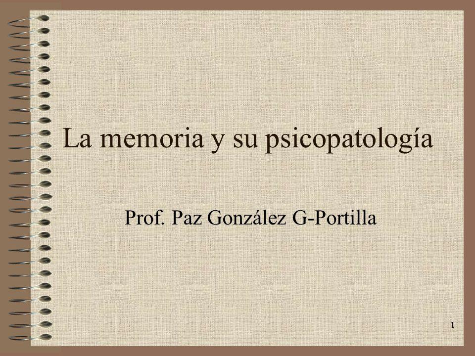 1 La memoria y su psicopatología Prof. Paz González G-Portilla