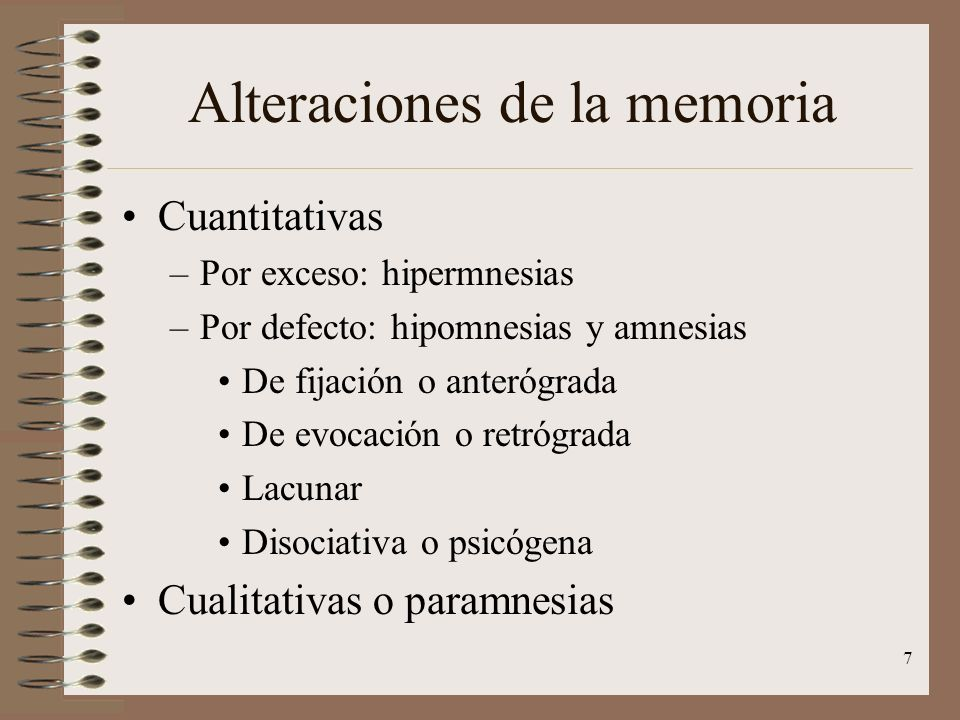 7 Alteraciones de la memoria Cuantitativas –Por exceso: hipermnesias –Por defecto: hipomnesias y amnesias De fijación o anterógrada De evocación o ret