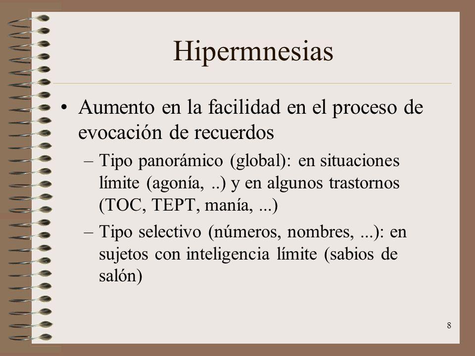 8 Hipermnesias Aumento en la facilidad en el proceso de evocación de recuerdos –Tipo panorámico (global): en situaciones límite (agonía,..) y en algun