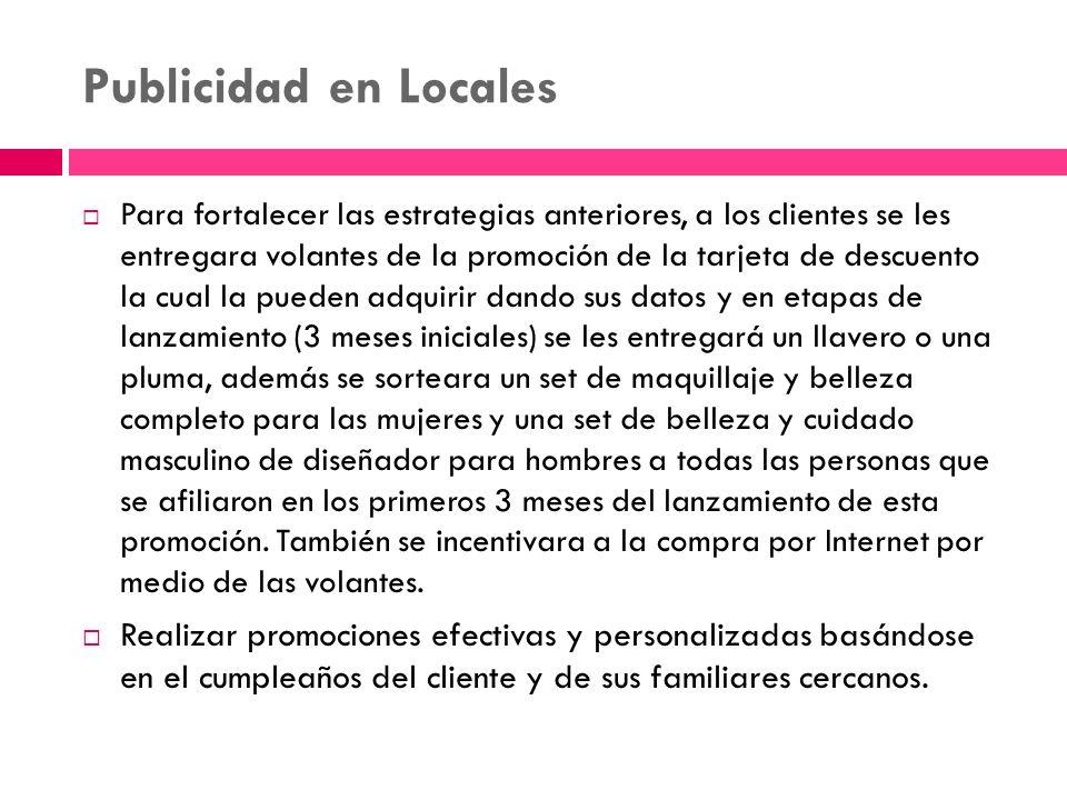 Publicidad en Locales Para fortalecer las estrategias anteriores, a los clientes se les entregara volantes de la promoción de la tarjeta de descuento