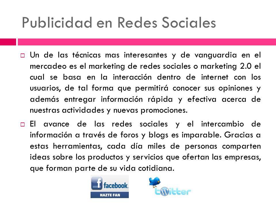 Publicidad en Redes Sociales Un de las técnicas mas interesantes y de vanguardia en el mercadeo es el marketing de redes sociales o marketing 2.0 el c